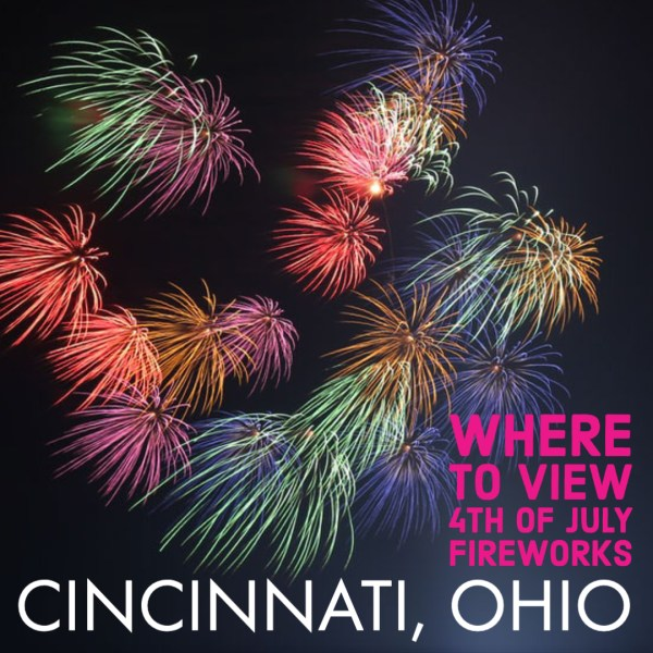 Where to View 2021 Fourth of July Fireworks in Cincinnati and Dayton, Ohio, Northern Kentucky, and Southeastern Indiana