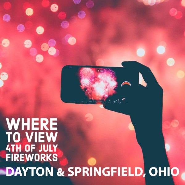 Where to View 2020 Fourth of July Fireworks near Dayton and Springfield, Ohio