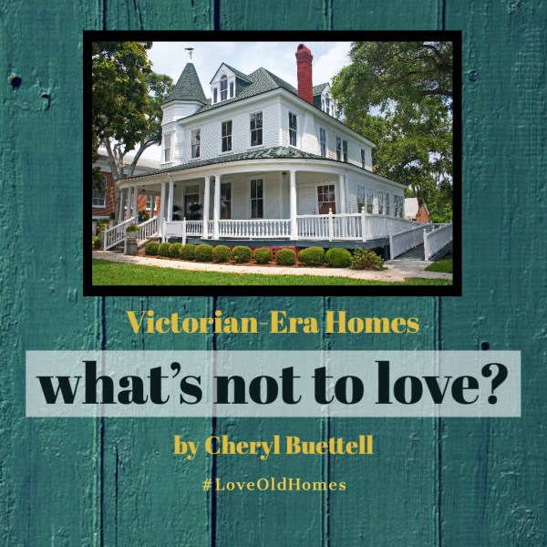 Victorian-Era Homes – What's Not to Love?