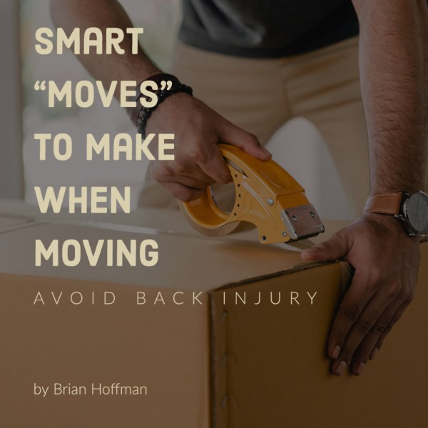 "Smart ""Moves"" to Avoid Back Injury when Moving"