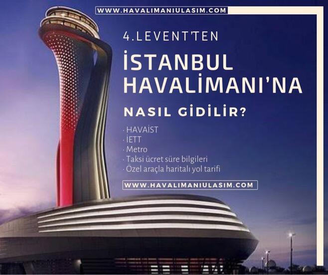 4. Levent'ten İstanbul Havalimanı'na Ulaşım Bilgileri