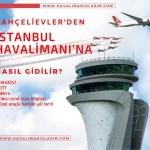 bahçelievlerden istanbul 3. havaalanına nasıl gidilir