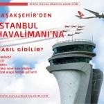başakşehirden istanbul 3. havaalanına nasıl gidilir