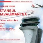 edirneden istanbul 3. havaalanına nasıl gidilir