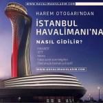 harem otogarından istanbul 3. havaalanına nasıl gidilir