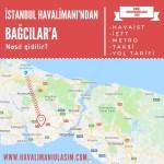 istanbul havalimanından bağcılara ulaşım