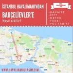 istanbul havalimanından bahçelievlere ulaşım