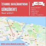 istanbul havalimanından güngörene ulaşım