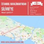 istanbul havalimanından silivriye ulaşım