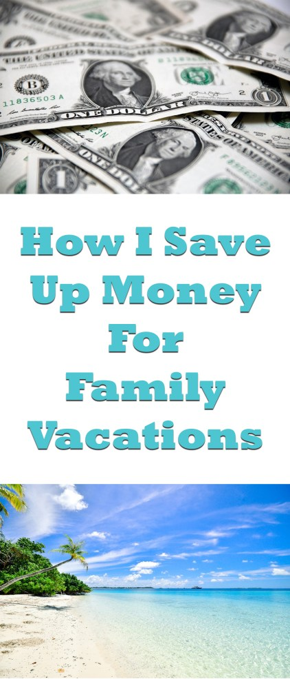 How I Save Up Money for Family Vacations - have-kids-will