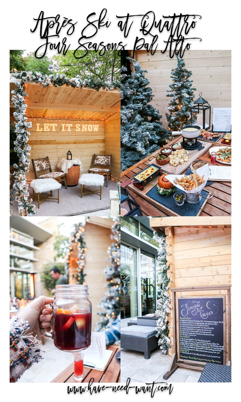 Après Ski at Quattro Four Seasons Palo Alto winter outdoor dining experience  on Have Need Want! Click on over to the blog to check it out!! #apresbyfs #fourseasonspaloalto #apresski #winterseason #outdoordining #dinnerandamovie