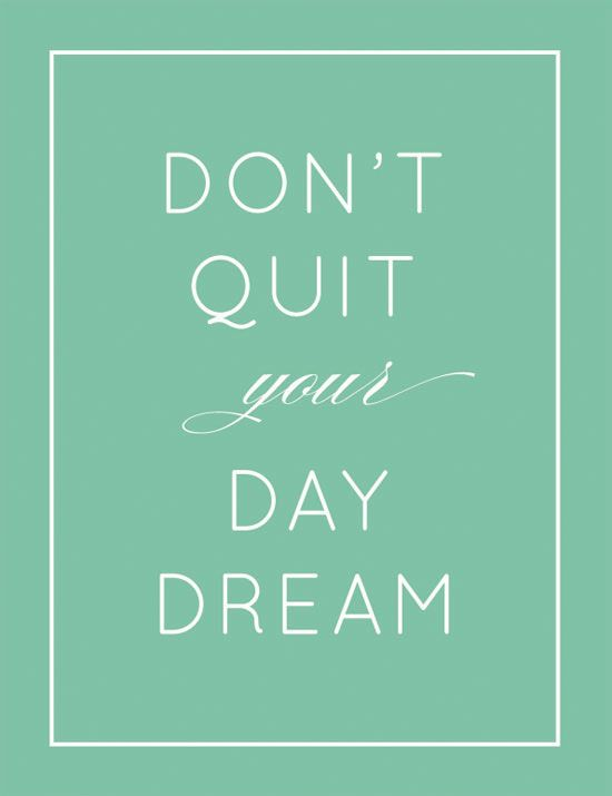 Don't Quit Your Daydream