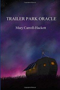 Trailer Park Oracle (Kelsey Books, 2016). Poetry.