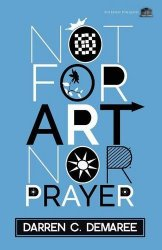 Not For Art Nor For Prayer (8th House Publishing, 2015)