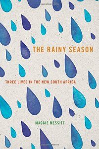 The Rainy Season: Three Lives in the New South Africa (U of Iowa Press, 2015)