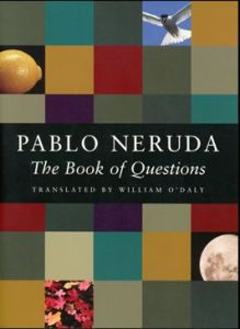 The Book of Questions (Copper Canyon Press, 2001) Pablo Neruda. Translated by William O'Daly.