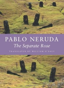 The Separate Rose (Copper Canyon Press, 1985/2005). Pablo Neruda. Translated by William O'Daly.