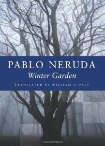 Winter Garden (Copper Canyon Press, 1986/2002). Pablo Neruda. Translated by William O'Daly.