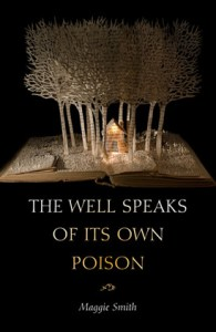 The Well Speaks of Its Own Poison (Tupelo Press, 2015)