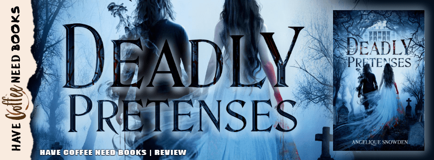 Deadly Pretenses by Angelique Snowden