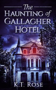The Haunting of Gallagher Hotel by K.T. Rose