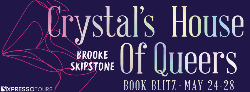 Crystal's House of Queers by Brooke Skipstone