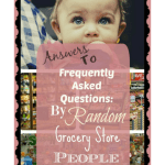 Answers to Frequently Asked Questions From Random Grocery Store Strangers