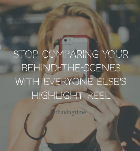 Stop comparing your behind-the-scenes with everyone else's highlight reel