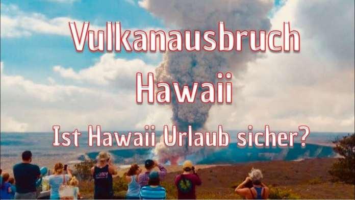 Vulkanausbruch in Hawaii – Ist Hawaii sicher?