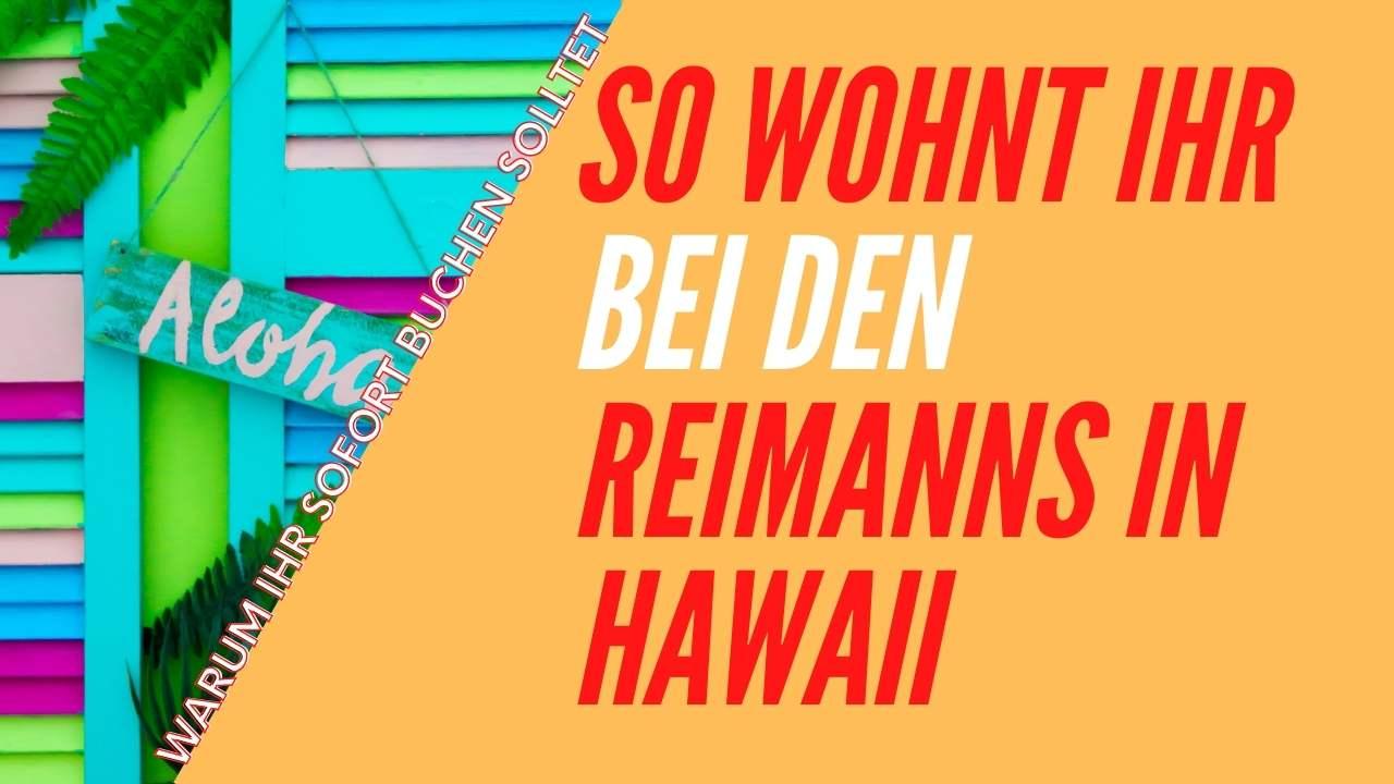 Ferienwohnung bei den Reimanns in Hawaii?