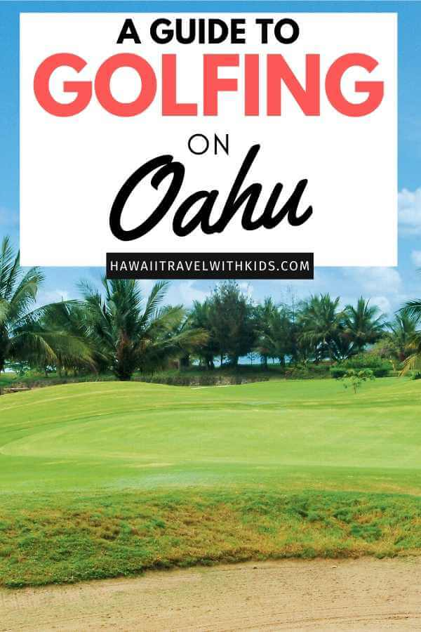 the Best Oahu Golf Courses featured by top Hawaii blog, Hawaii Travel with Kids.