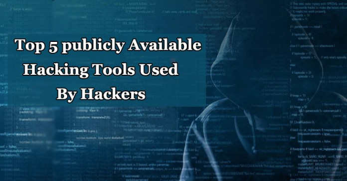 Top 5 Publicly Available Hacking Tools Mostly used By Hackers