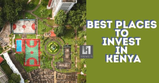 Best Places To Invest In Kenya