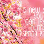 5 New Skills you Can Learn During Spring Break | Hayle Olson | www.hayleolson.com