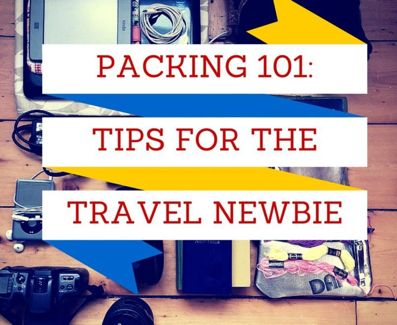 Packing 101 Tips for the travel newbie