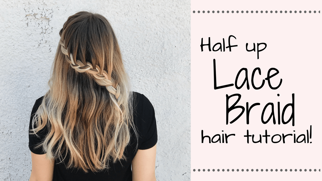 Half Up Lace Braid Hair Tutorial
