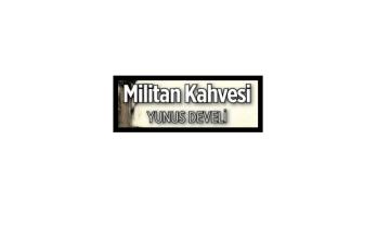 Yunus Develi'den: Militan Kahvesi