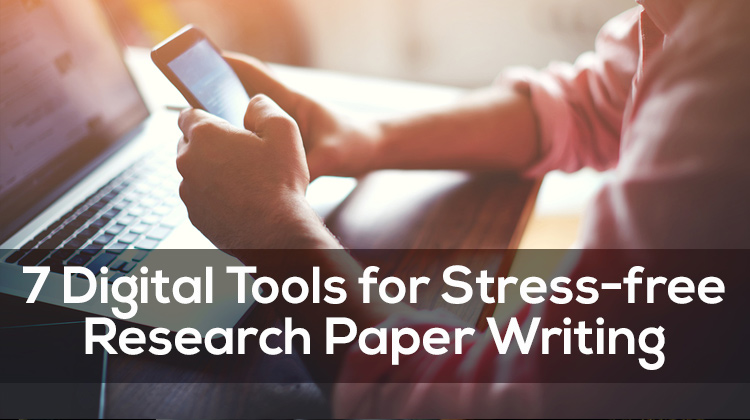 7 digital tools for stress free research paper writing