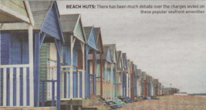 BEACH HUTS: There has been much debate over the charges levied on these popular seafront amenities