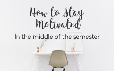 How to Stay Motivated in the Middle of the Semester