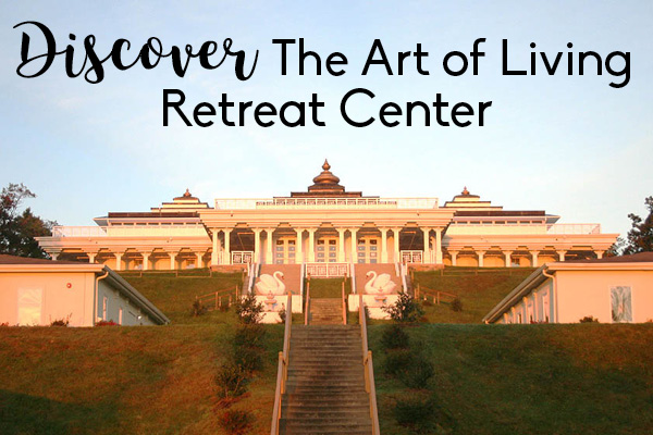 Discover the Art of Living Retreat Center