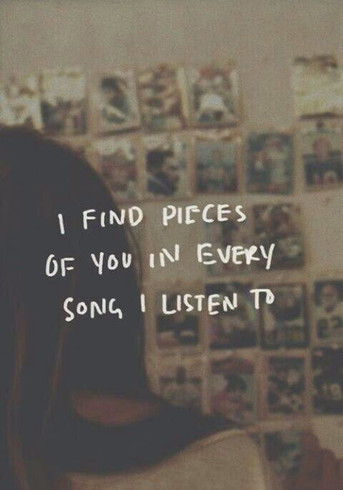 i find pieces of you in every song i listen to
