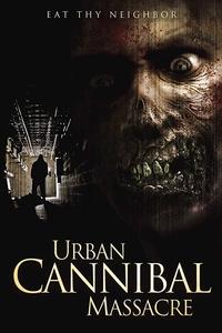 Urban Cannibal Massacre Full Movie Download