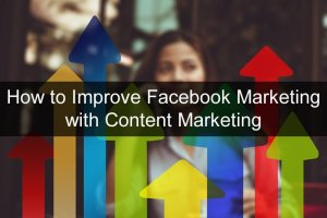 How-to-Improve-Facebook-Marketing-with-Content-Marketing