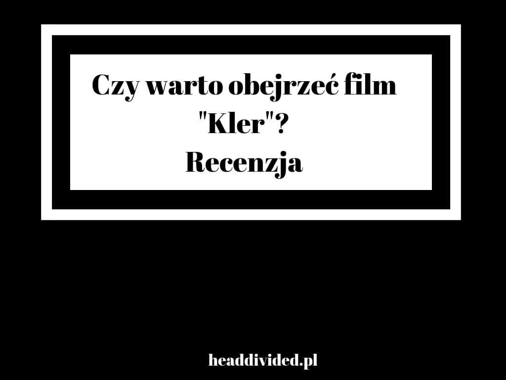 Kler - recenzja - czy warto obejrzeć film Smarzowskiego - moja opinia