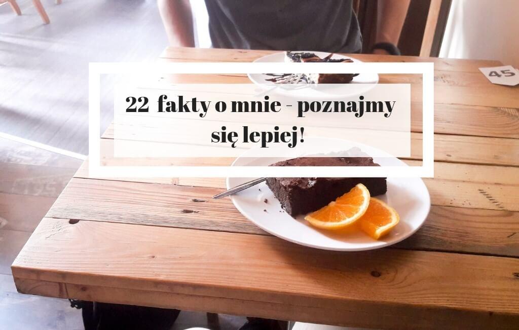 22 fakty o mnie - poznajmy się lepiej