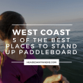 Stand Up Paddleboarding is a fun and challenging way to spend time on the water, find out the best places to SUP on the West Coast