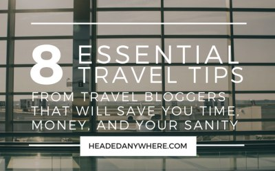 8 Travel Tips from Travel Bloggers that Will Save You Time, Money, and Your Sanity