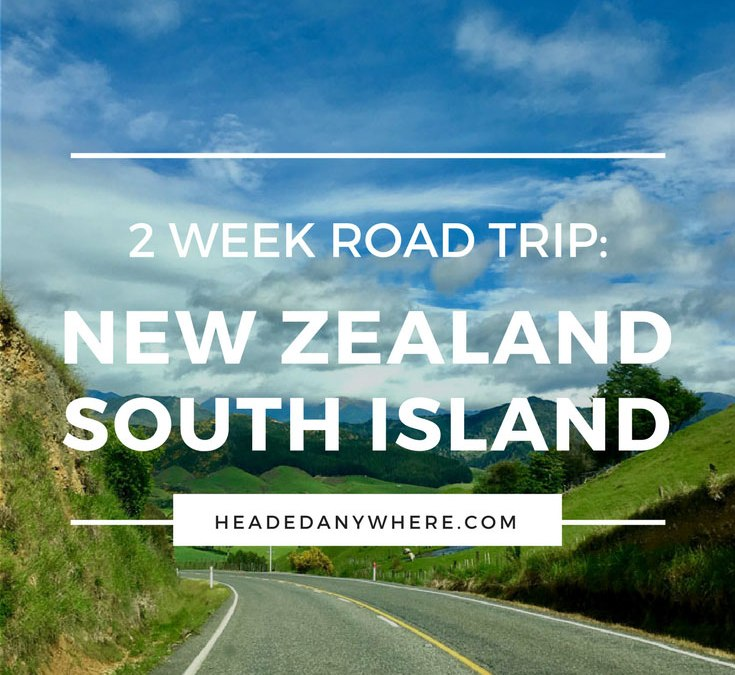 New Zealand South Island 2 Week Road Trip: Our Itinerary