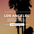 Things to do in Los Angeles on a Weekend Getaway